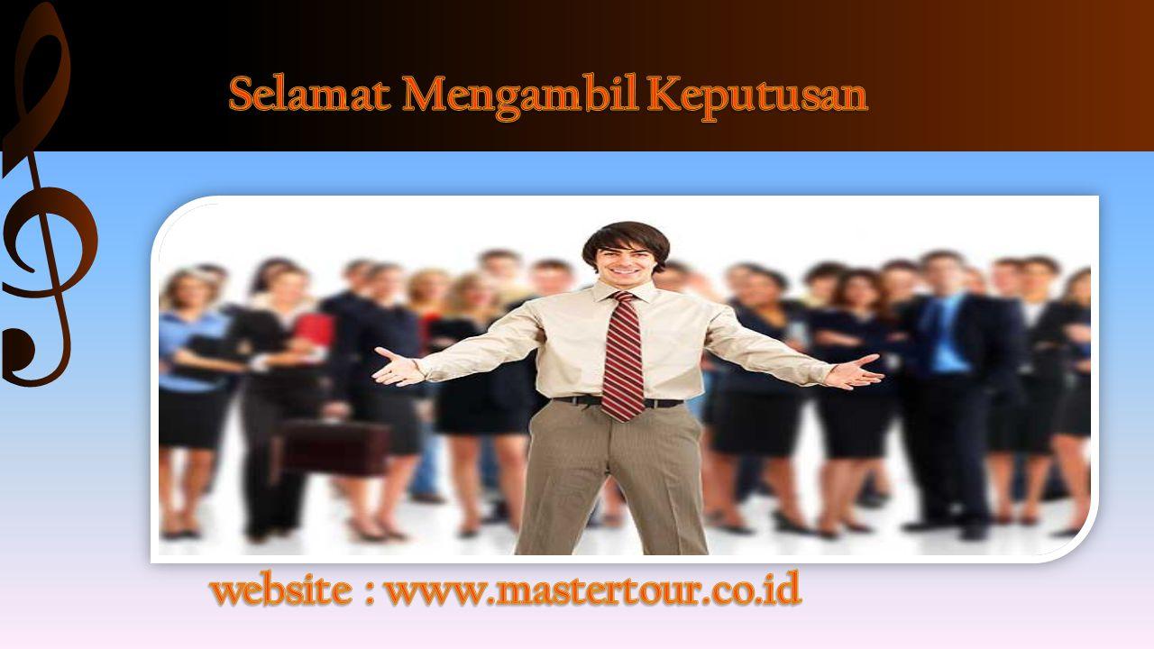 Selamat Mengambil Keputusan website : www.mastertour.co.id