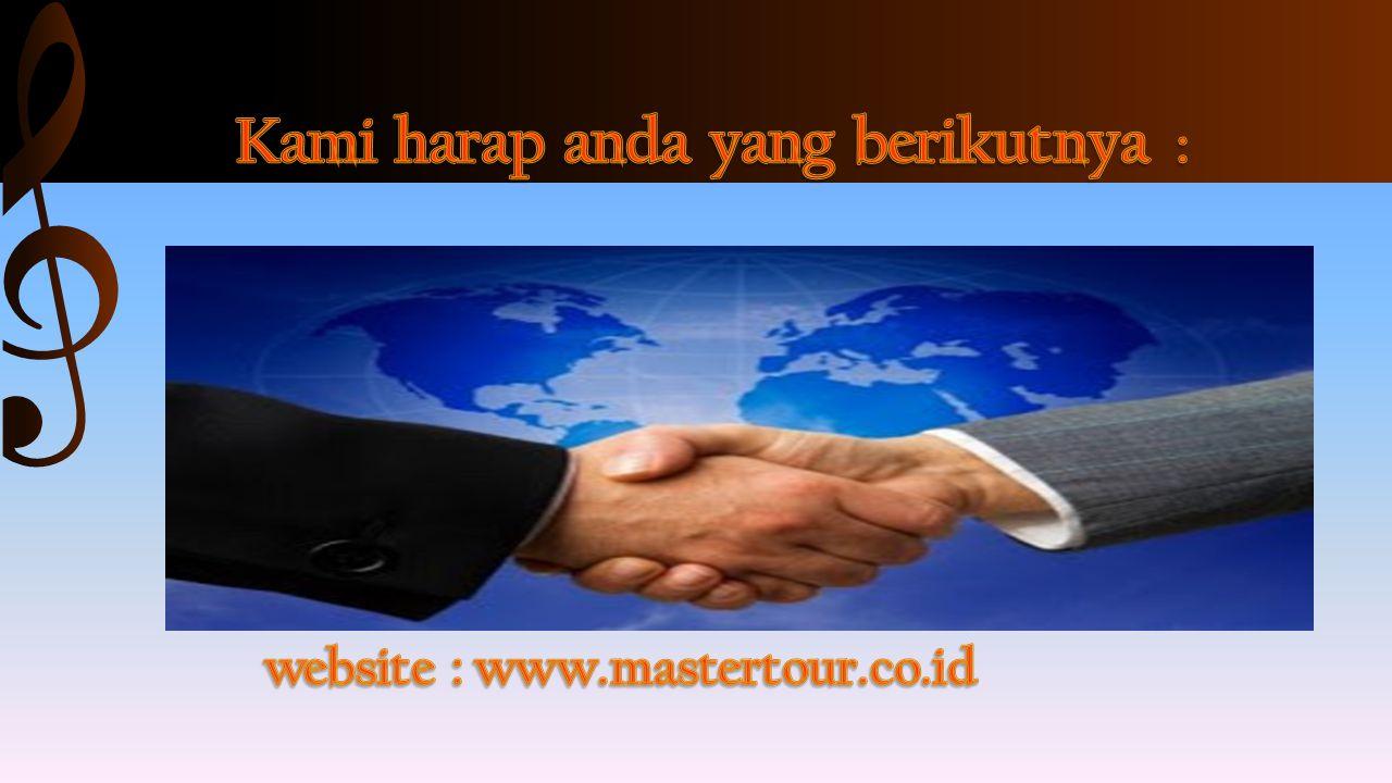 Kami harap anda yang berikutnya : website : www.mastertour.co.id