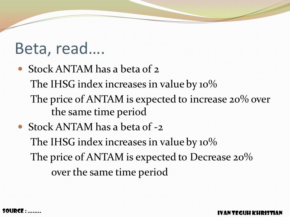 Beta, read…. Stock ANTAM has a beta of 2