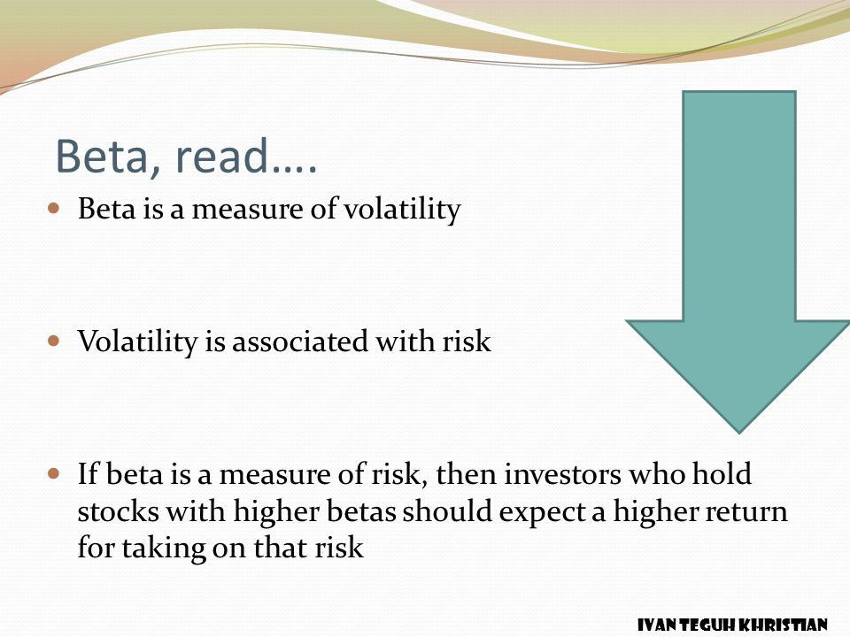 Beta, read…. Beta is a measure of volatility