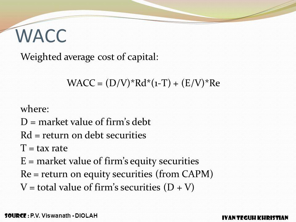 WACC = (D/V)*Rd*(1-T) + (E/V)*Re
