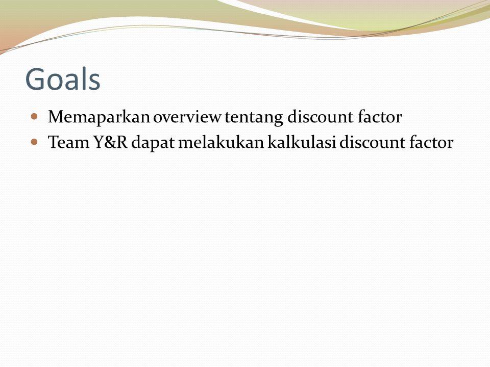 Goals Memaparkan overview tentang discount factor