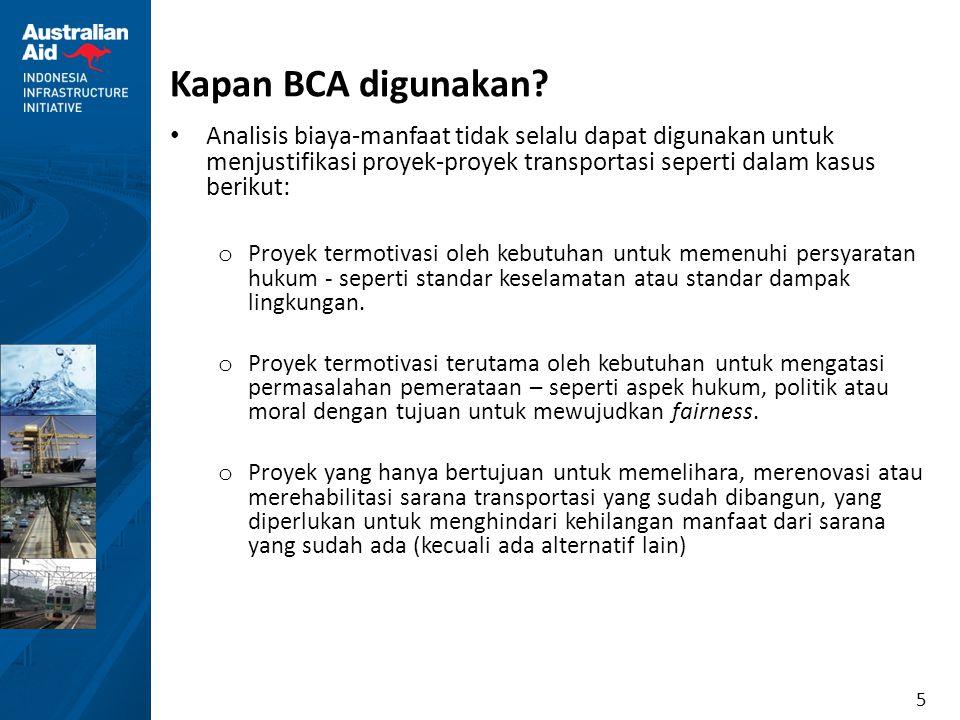 Kapan BCA digunakan Analisis biaya-manfaat tidak selalu dapat digunakan untuk menjustifikasi proyek-proyek transportasi seperti dalam kasus berikut: