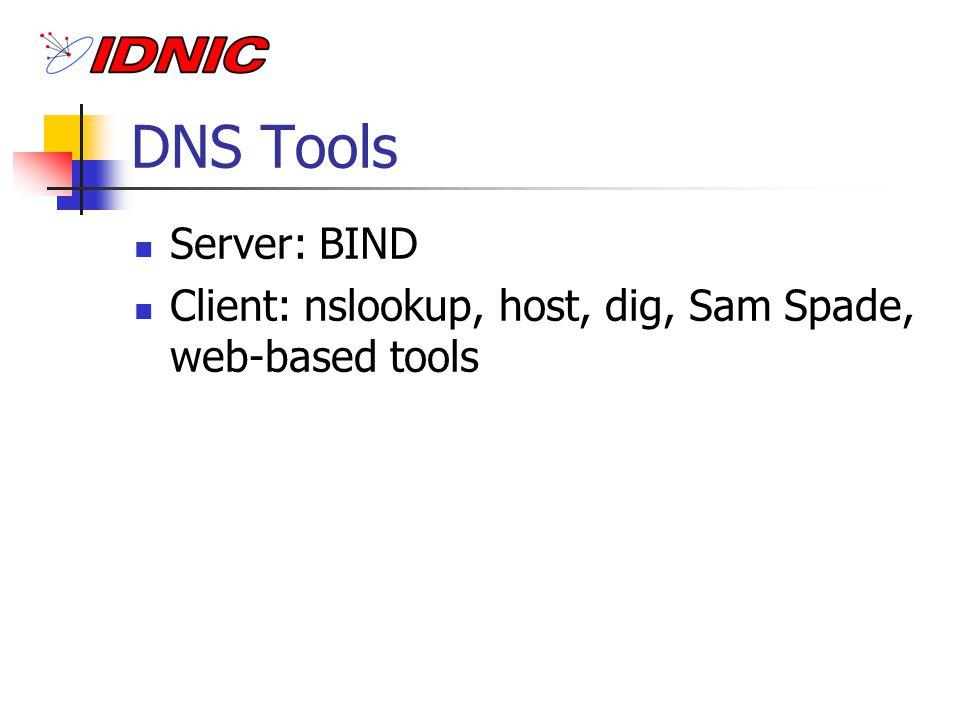 DNS Tools Server: BIND Client: nslookup, host, dig, Sam Spade, web-based tools