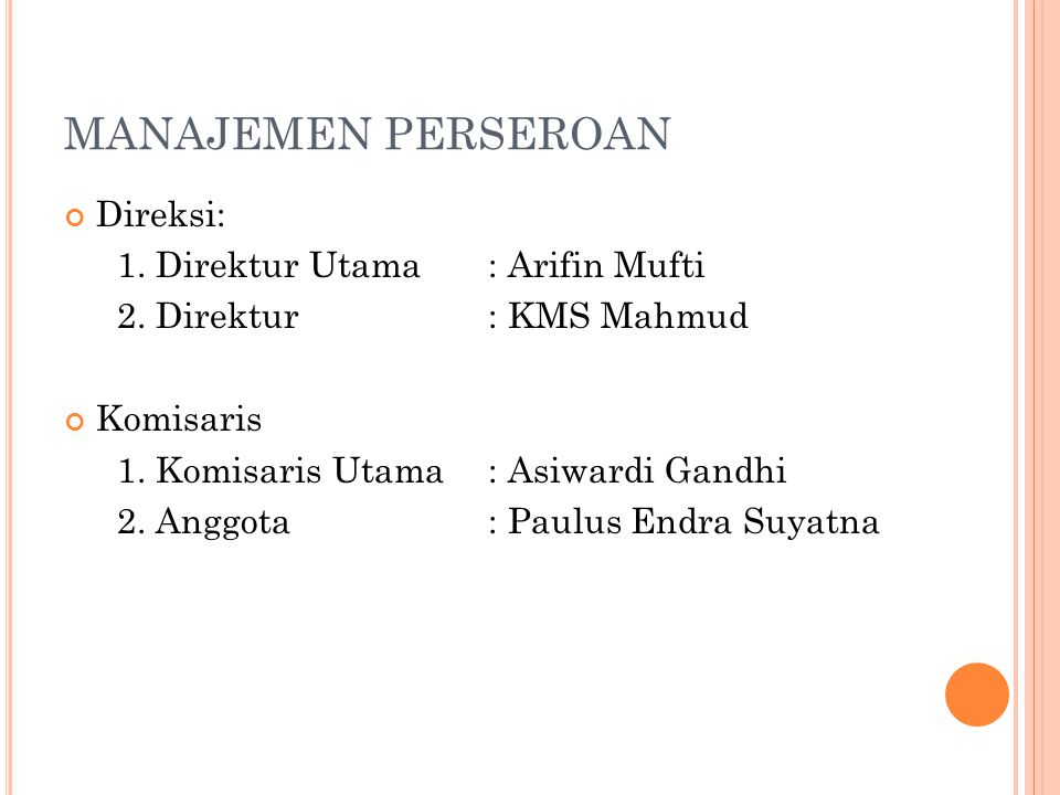 MANAJEMEN PERSEROAN Direksi: 1. Direktur Utama : Arifin Mufti