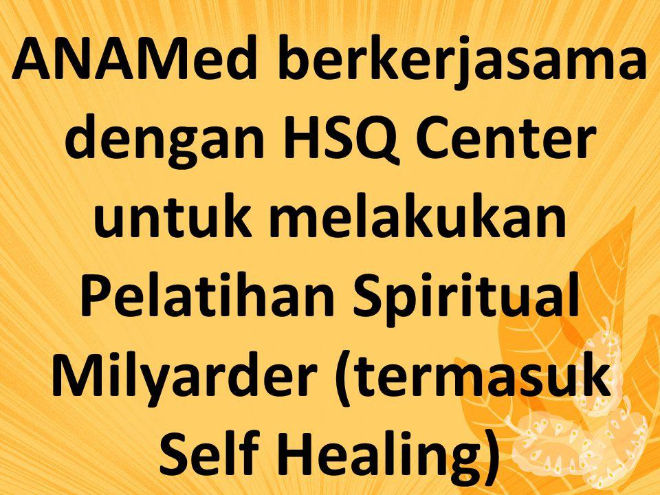 ANAMed berkerjasama dengan HSQ Center untuk melakukan Pelatihan Spiritual Milyarder (termasuk Self Healing)