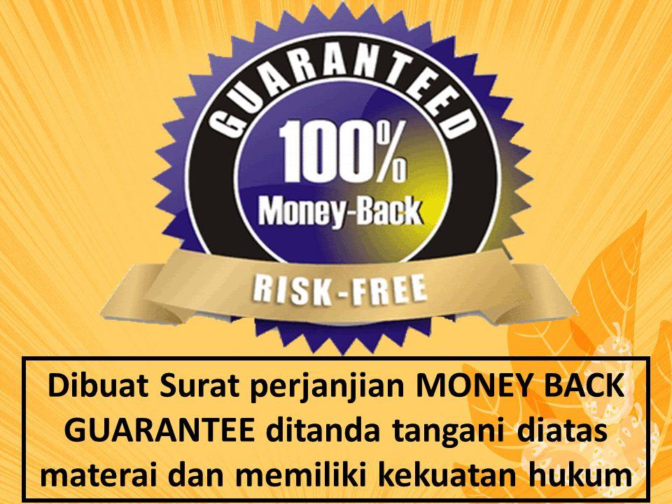 Dibuat Surat perjanjian MONEY BACK GUARANTEE ditanda tangani diatas materai dan memiliki kekuatan hukum