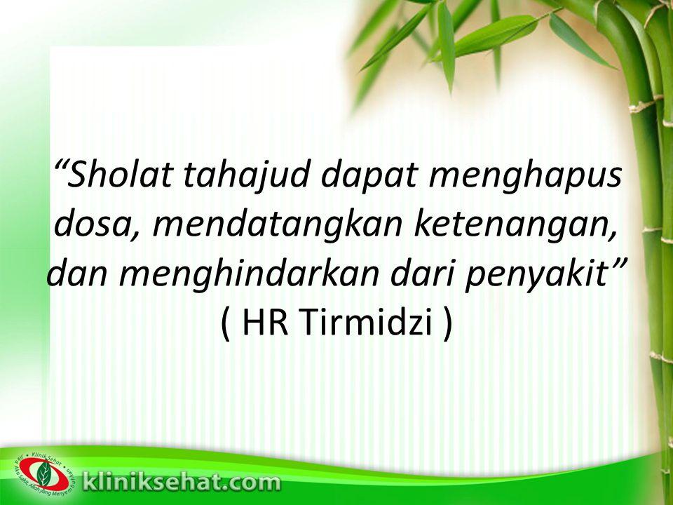 Sholat tahajud dapat menghapus dosa, mendatangkan ketenangan, dan menghindarkan dari penyakit ( HR Tirmidzi )