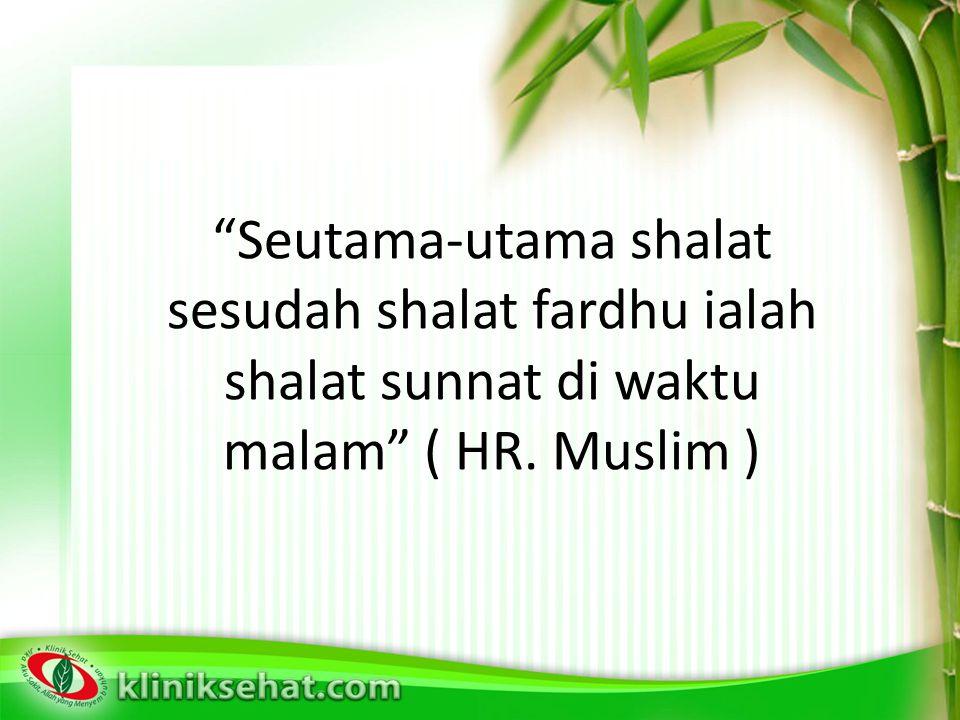 Seutama-utama shalat sesudah shalat fardhu ialah shalat sunnat di waktu malam ( HR. Muslim )