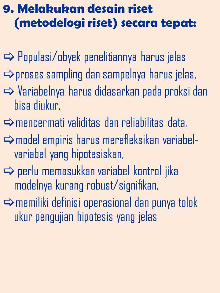 9. Melakukan desain riset (metodelogi riset) secara tepat: