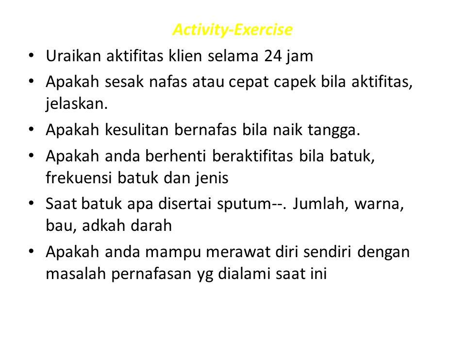 Activity-Exercise Uraikan aktifitas klien selama 24 jam. Apakah sesak nafas atau cepat capek bila aktifitas, jelaskan.