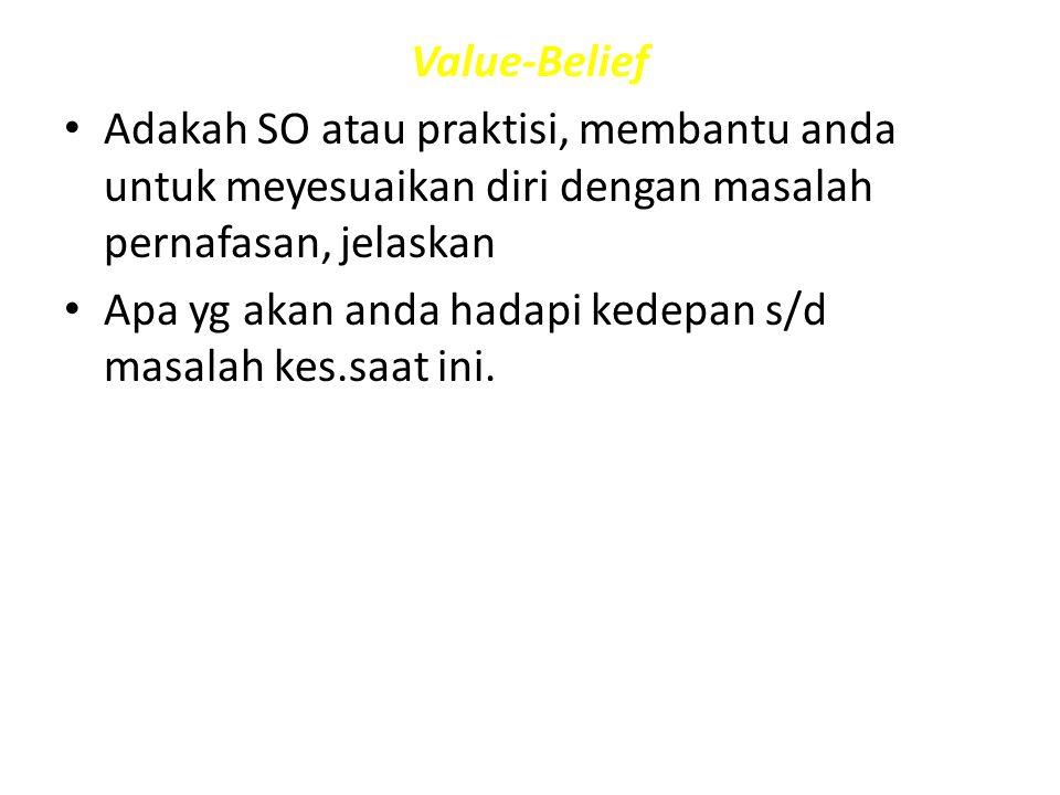 Value-Belief Adakah SO atau praktisi, membantu anda untuk meyesuaikan diri dengan masalah pernafasan, jelaskan.