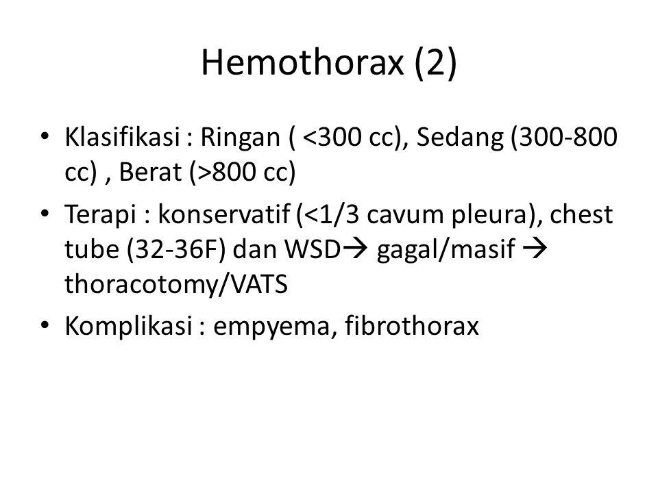 Hemothorax (2) Klasifikasi : Ringan ( <300 cc), Sedang (300-800 cc) , Berat (>800 cc)
