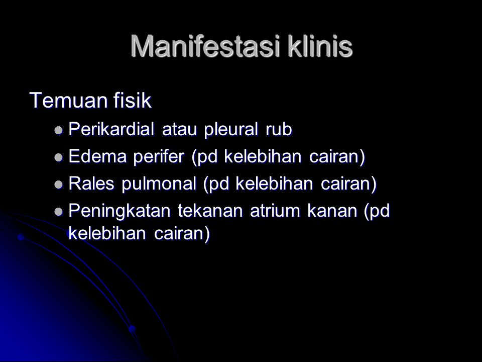 Manifestasi klinis Temuan fisik Perikardial atau pleural rub