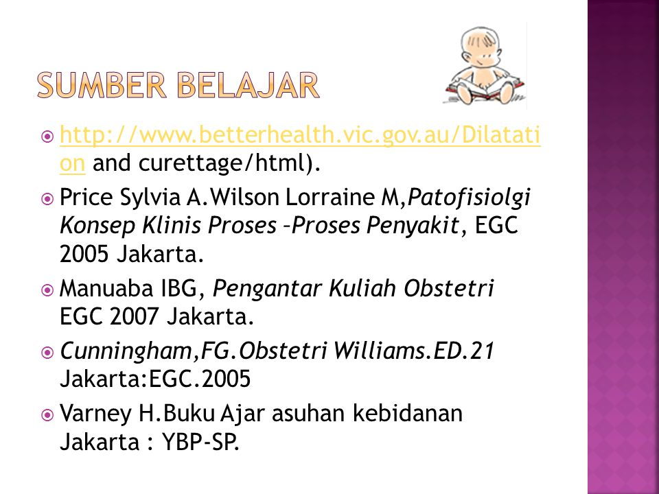 SUMBER BELAJAR http://www.betterhealth.vic.gov.au/Dilatati on and curettage/html).
