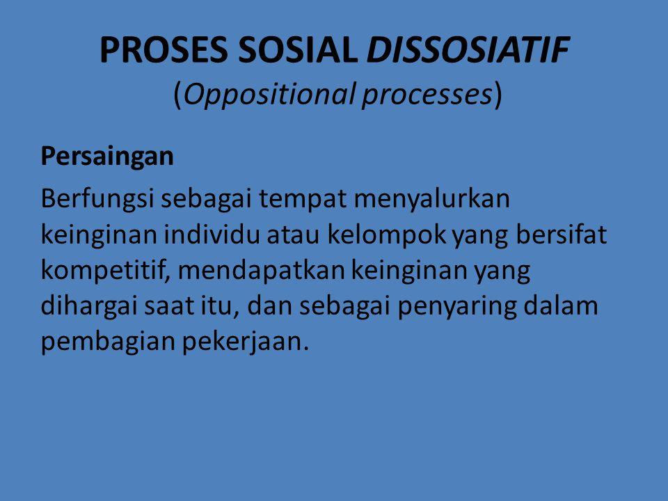 PROSES SOSIAL DISSOSIATIF (Oppositional processes)