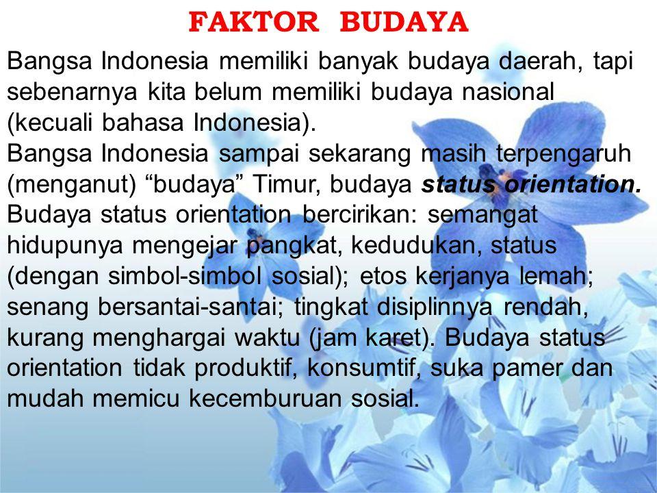 FAKTOR BUDAYA Bangsa Indonesia memiliki banyak budaya daerah, tapi sebenarnya kita belum memiliki budaya nasional (kecuali bahasa Indonesia).