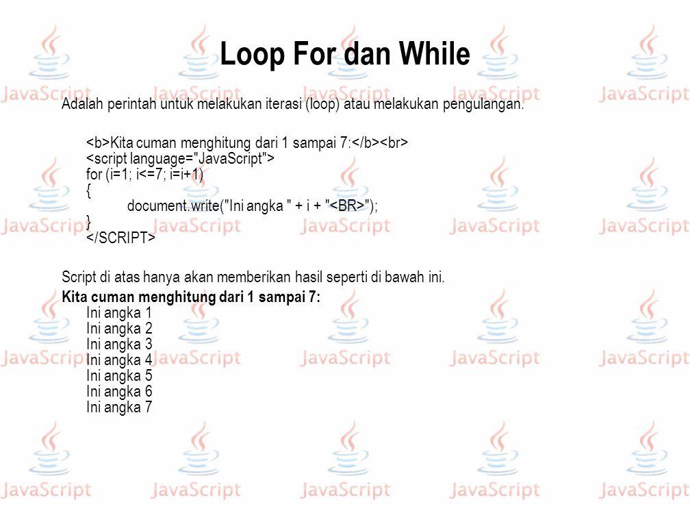 Loop For dan While Adalah perintah untuk melakukan iterasi (loop) atau melakukan pengulangan.