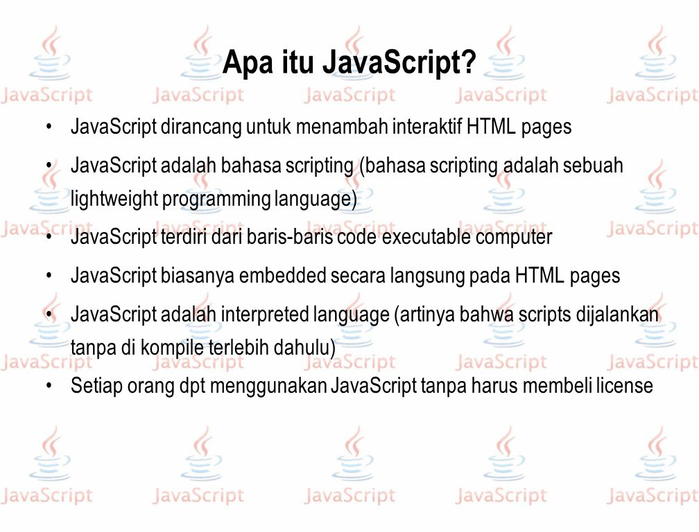 Apa itu JavaScript JavaScript dirancang untuk menambah interaktif HTML pages.