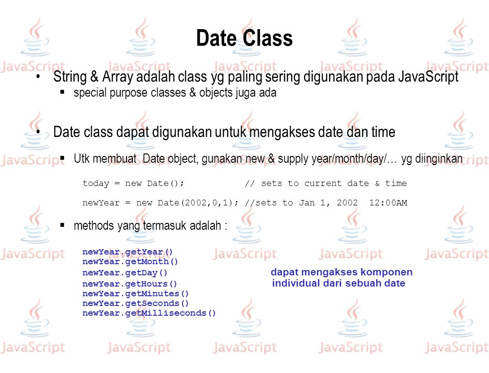 Date Class String & Array adalah class yg paling sering digunakan pada JavaScript. special purpose classes & objects juga ada.
