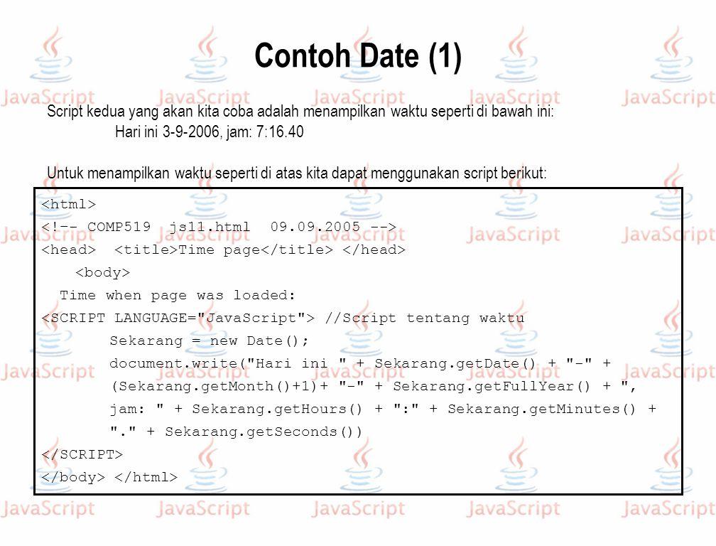 Contoh Date (1) Script kedua yang akan kita coba adalah menampilkan waktu seperti di bawah ini: Hari ini 3-9-2006, jam: 7:16.40.