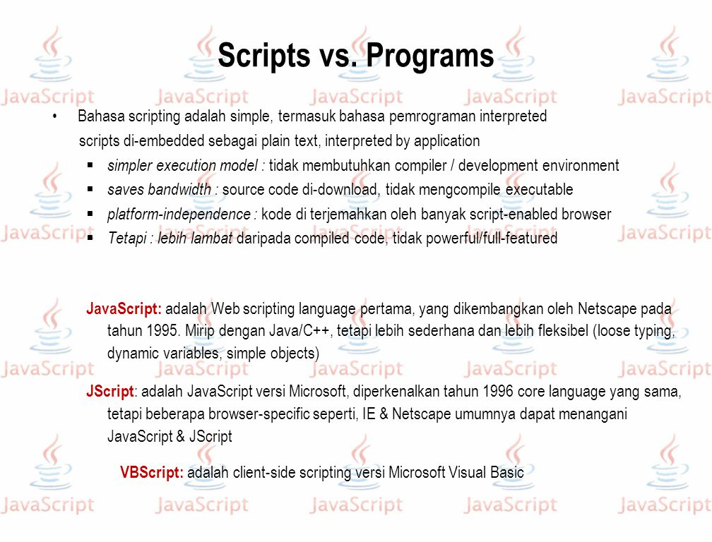 Scripts vs. Programs Bahasa scripting adalah simple, termasuk bahasa pemrograman interpreted.