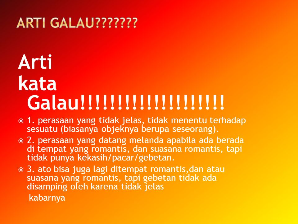 Arti kata Galau!!!!!!!!!!!!!!!!!!!! Arti galau