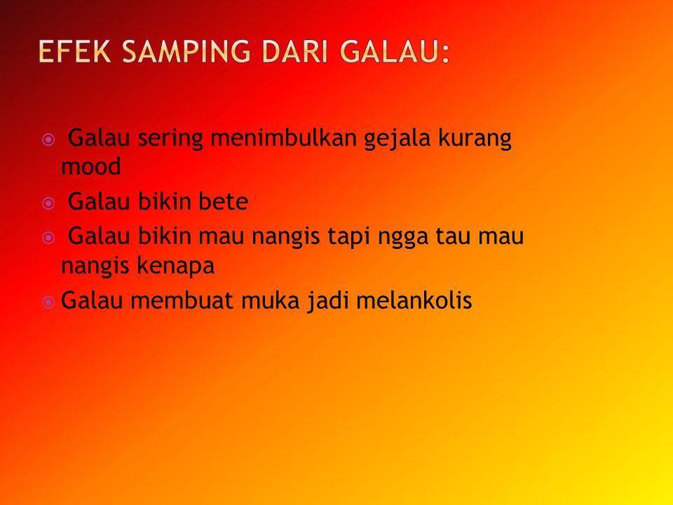 Efek samping dari Galau: