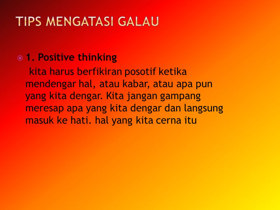 Tips Mengatasi Galau 1. Positive thinking