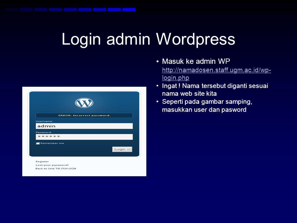 Login admin Wordpress Masuk ke admin WP http://namadosen.staff.ugm.ac.id/wp-login.php. Ingat ! Nama tersebut diganti sesuai nama web site kita.