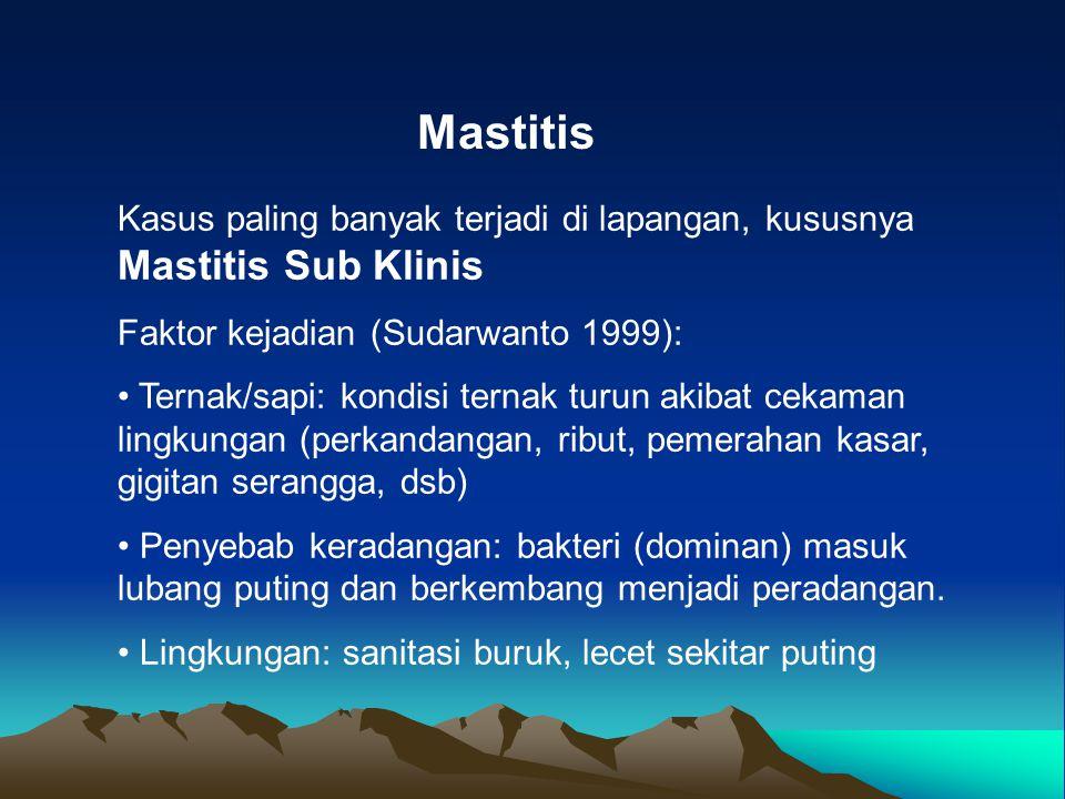 Mastitis Kasus paling banyak terjadi di lapangan, kususnya Mastitis Sub Klinis. Faktor kejadian (Sudarwanto 1999):