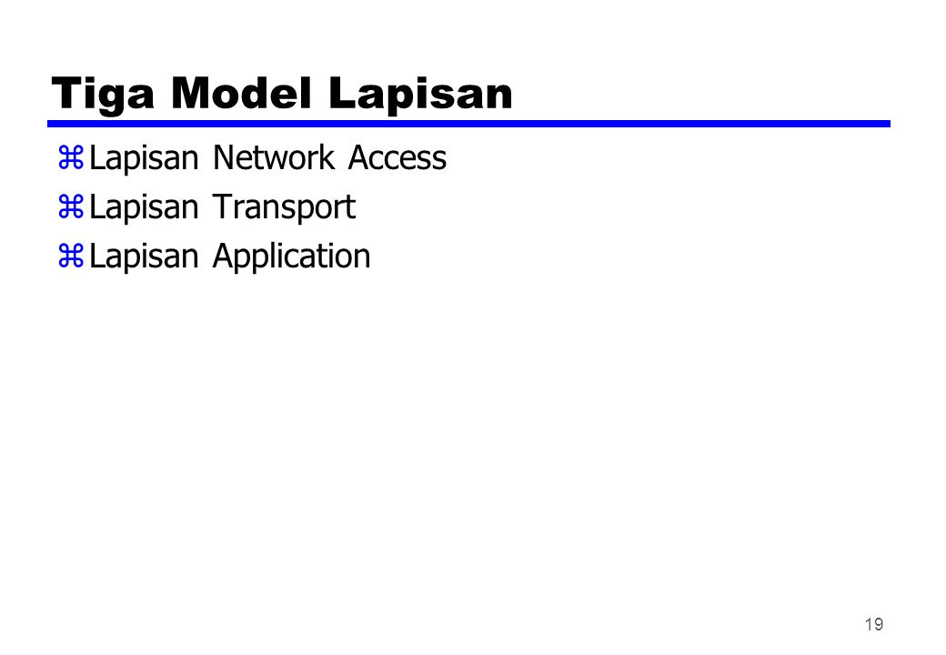 Tiga Model Lapisan Lapisan Network Access Lapisan Transport
