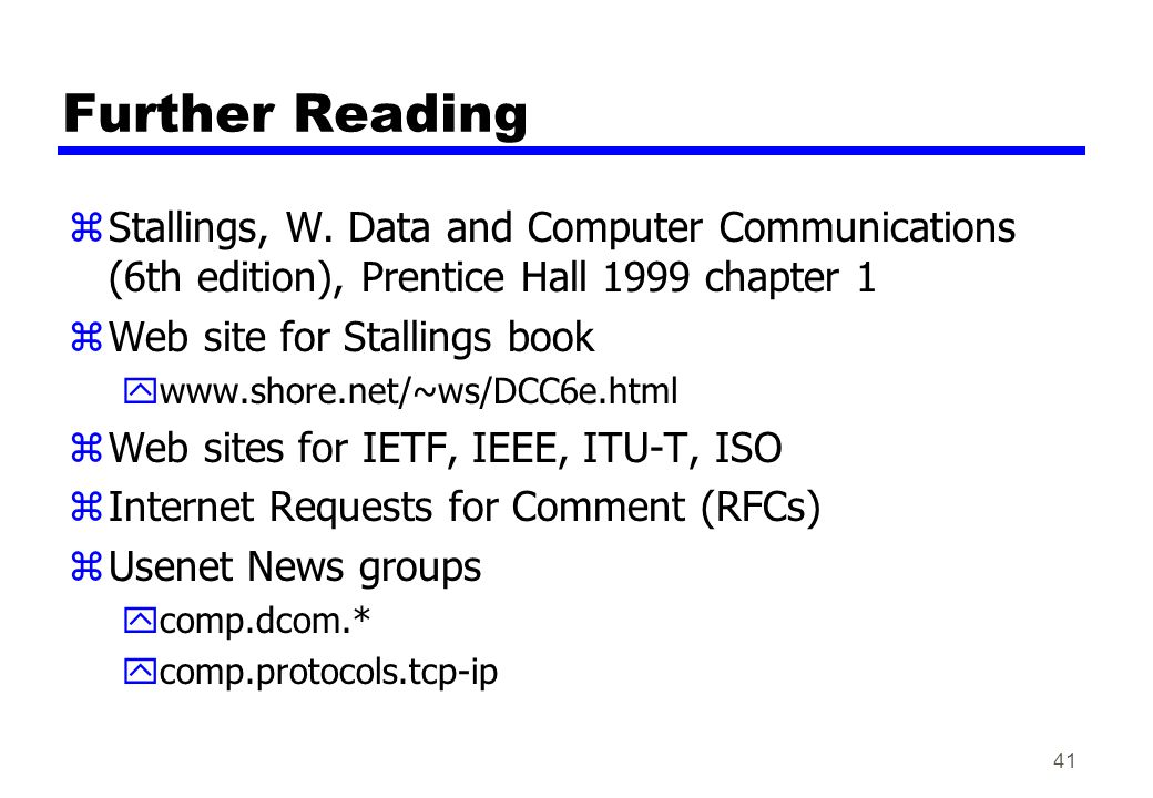 Further Reading Stallings, W. Data and Computer Communications (6th edition), Prentice Hall 1999 chapter 1.