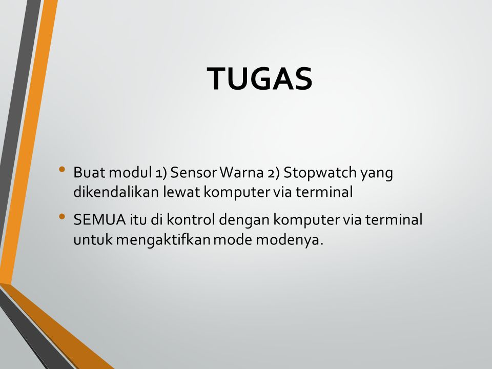 TUGAS Buat modul 1) Sensor Warna 2) Stopwatch yang dikendalikan lewat komputer via terminal.