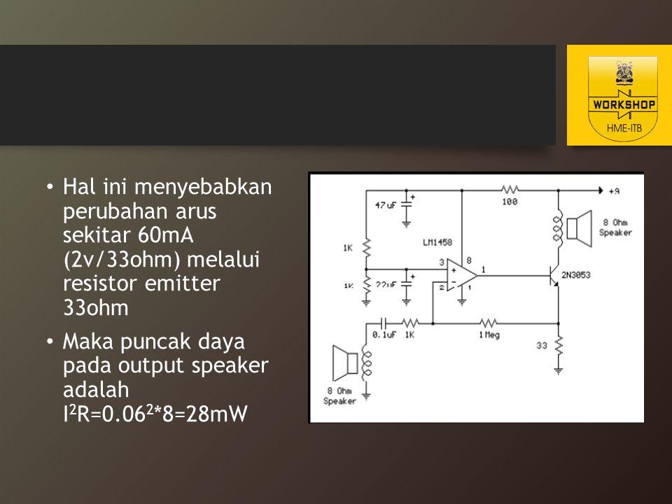 Hal ini menyebabkan perubahan arus sekitar 60mA (2v/33ohm) melalui resistor emitter 33ohm