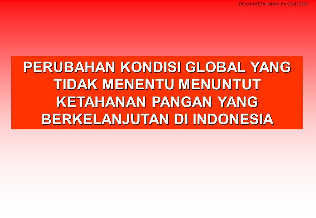 PERUBAHAN KONDISI GLOBAL YANG TIDAK MENENTU MENUNTUT KETAHANAN PANGAN YANG BERKELANJUTAN DI INDONESIA