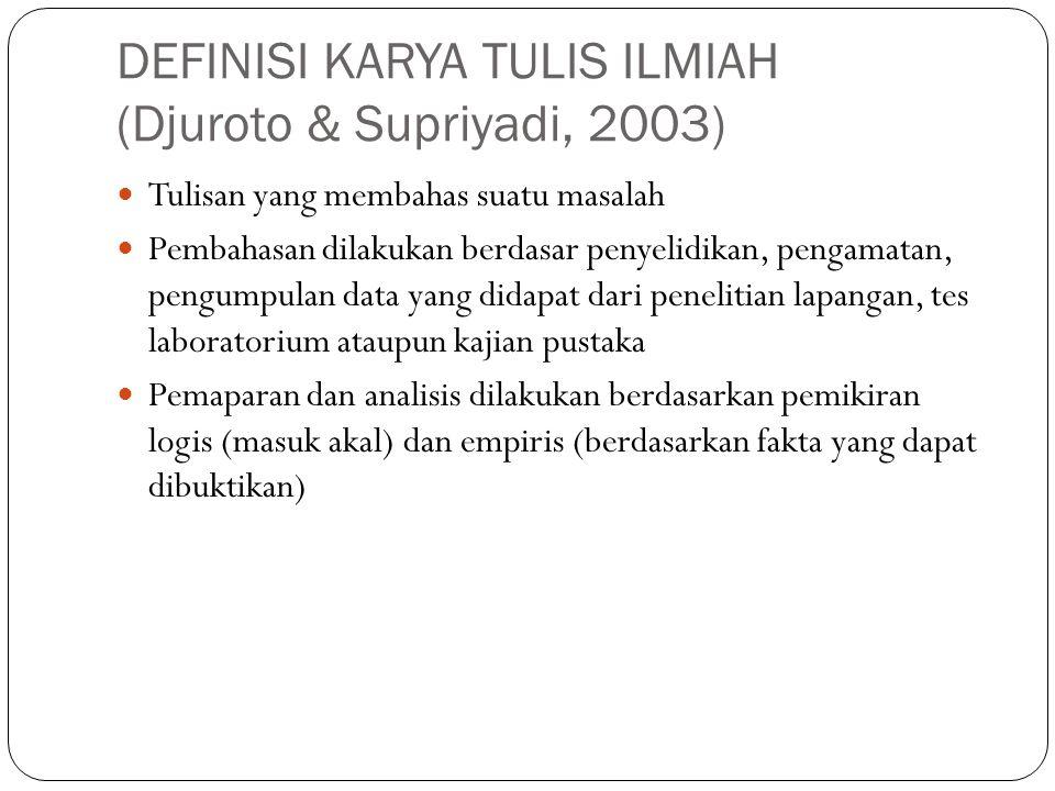 DEFINISI KARYA TULIS ILMIAH (Djuroto & Supriyadi, 2003)