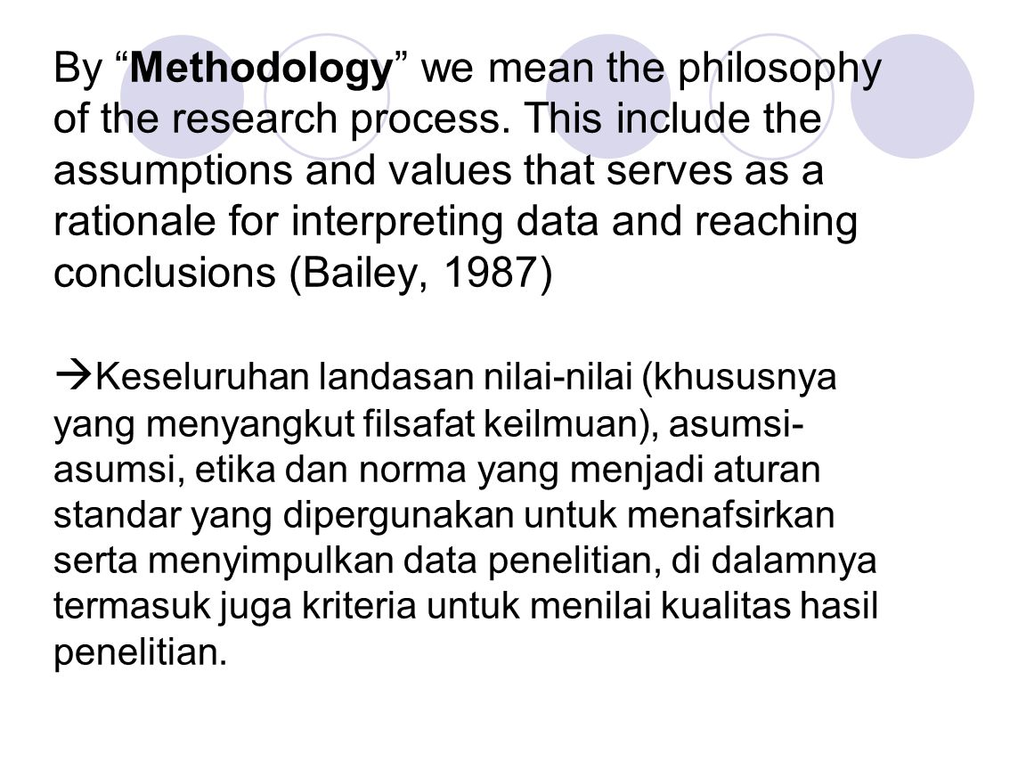 By Methodology we mean the philosophy of the research process