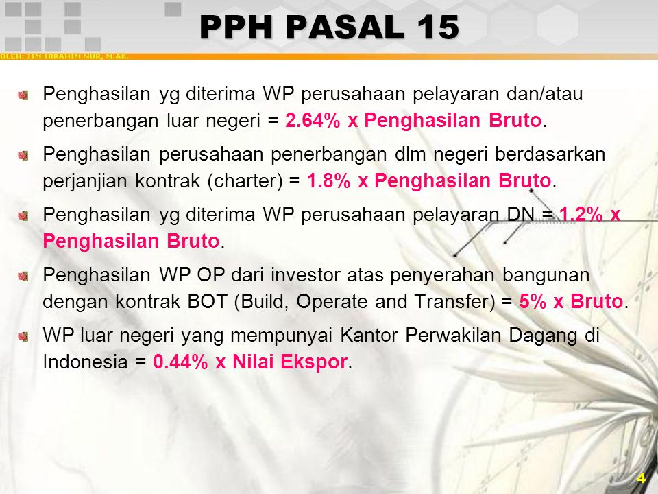 PPH PASAL 15 Penghasilan yg diterima WP perusahaan pelayaran dan/atau penerbangan luar negeri = 2.64% x Penghasilan Bruto.