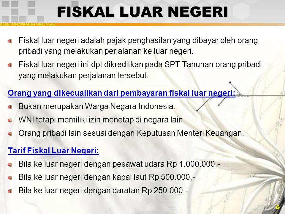 FISKAL LUAR NEGERI Fiskal luar negeri adalah pajak penghasilan yang dibayar oleh orang pribadi yang melakukan perjalanan ke luar negeri.