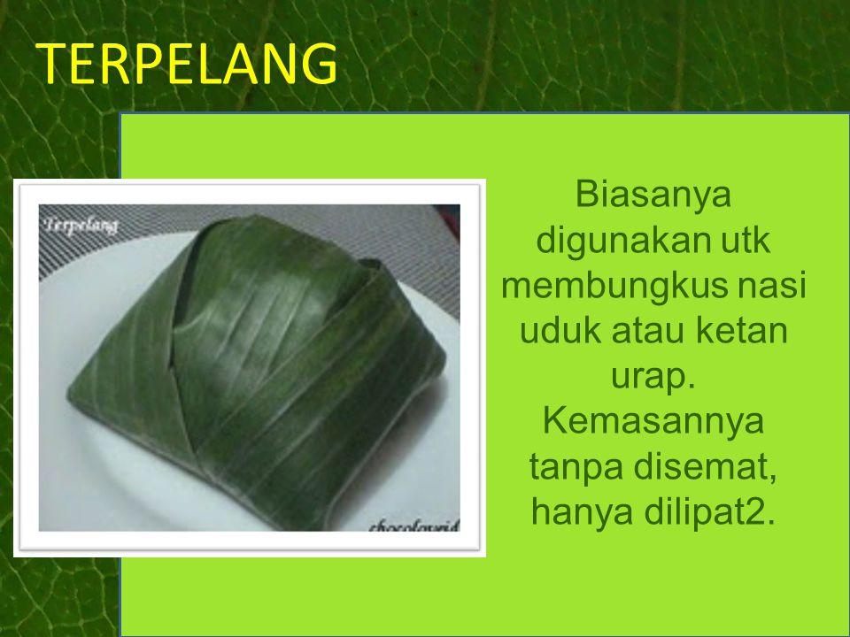 TERPELANG Biasanya digunakan utk membungkus nasi uduk atau ketan urap.