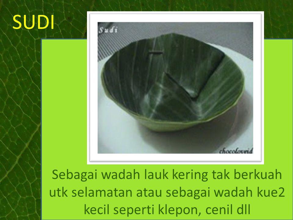 SUDI Sebagai wadah lauk kering tak berkuah utk selamatan atau sebagai wadah kue2 kecil seperti klepon, cenil dll.