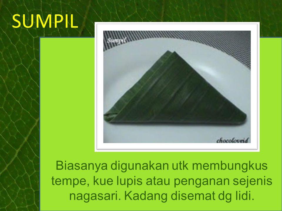 SUMPIL Biasanya digunakan utk membungkus tempe, kue lupis atau penganan sejenis nagasari.