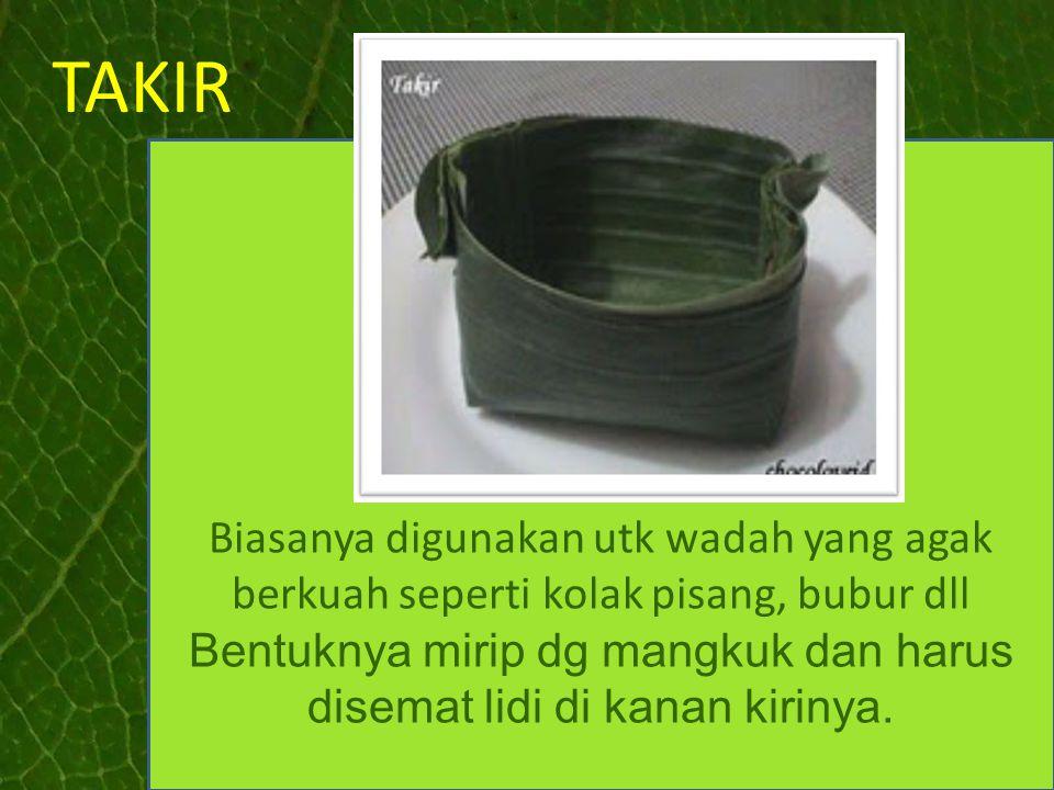 Bentuknya mirip dg mangkuk dan harus disemat lidi di kanan kirinya.
