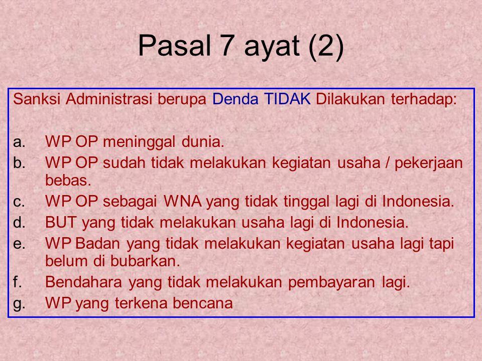 Pasal 7 ayat (2) Sanksi Administrasi berupa Denda TIDAK Dilakukan terhadap: WP OP meninggal dunia.