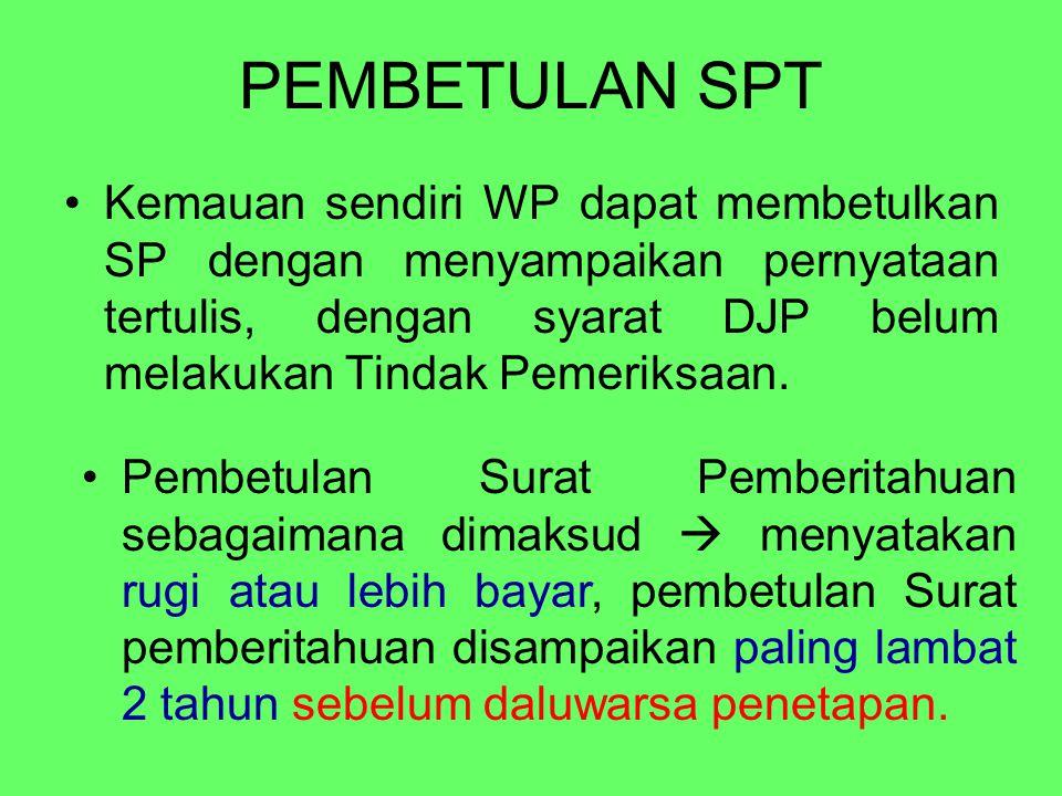 PEMBETULAN SPT Kemauan sendiri WP dapat membetulkan SP dengan menyampaikan pernyataan tertulis, dengan syarat DJP belum melakukan Tindak Pemeriksaan.