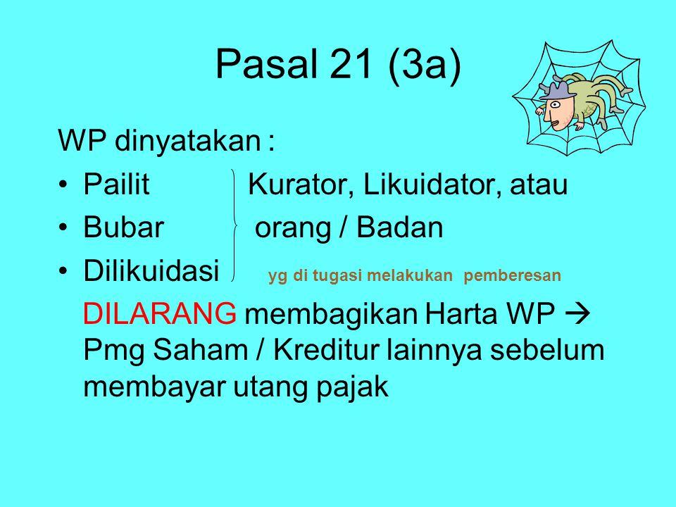 Pasal 21 (3a) WP dinyatakan : Pailit Kurator, Likuidator, atau