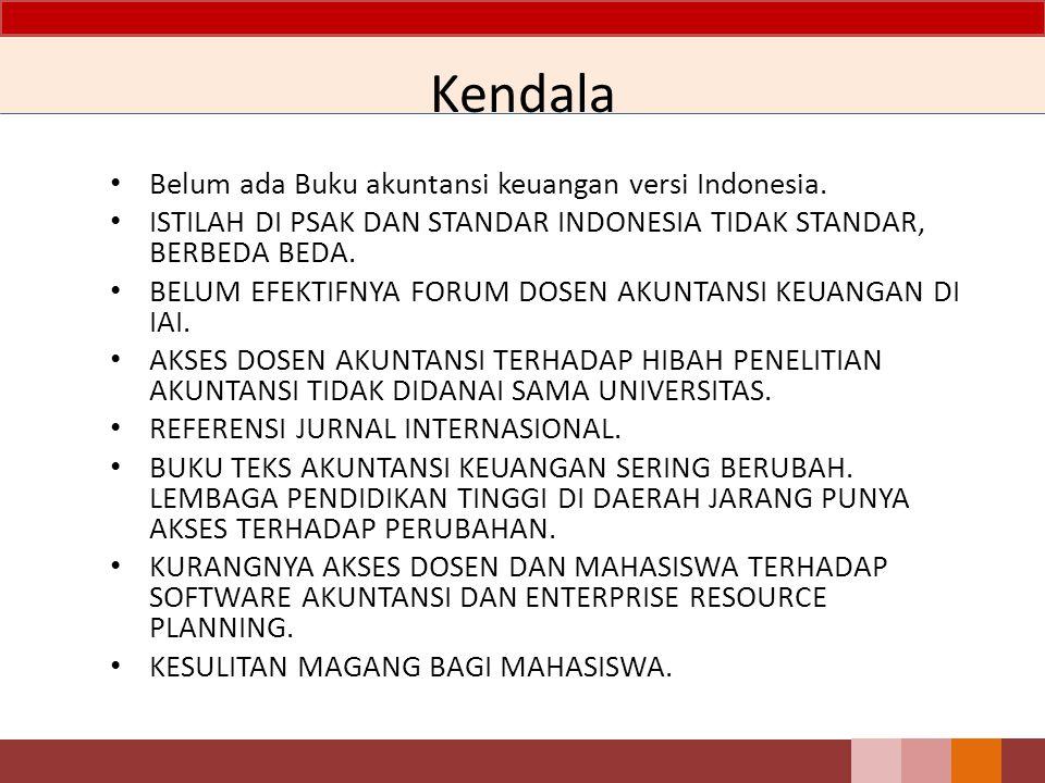 Kendala Belum ada Buku akuntansi keuangan versi Indonesia.