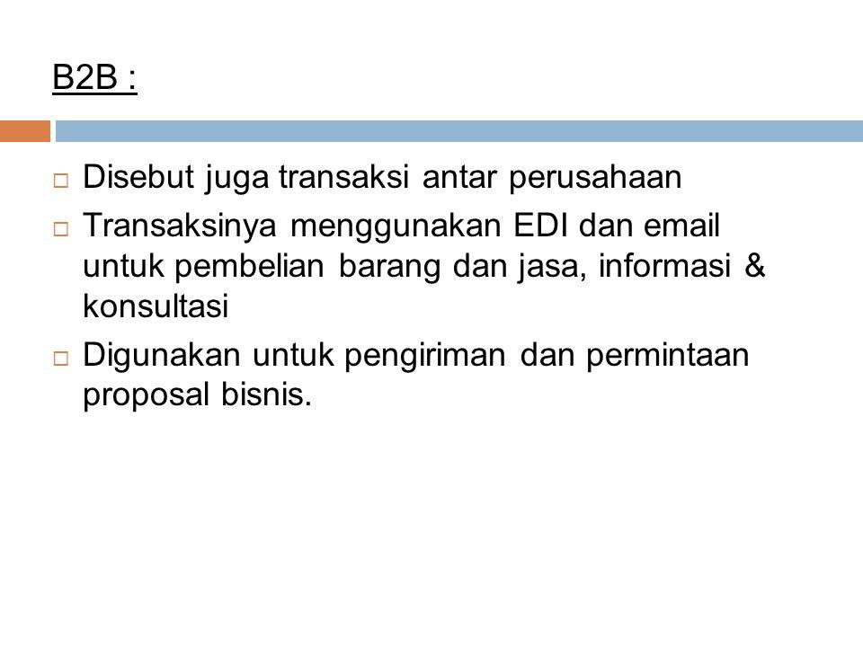 B2B : Disebut juga transaksi antar perusahaan