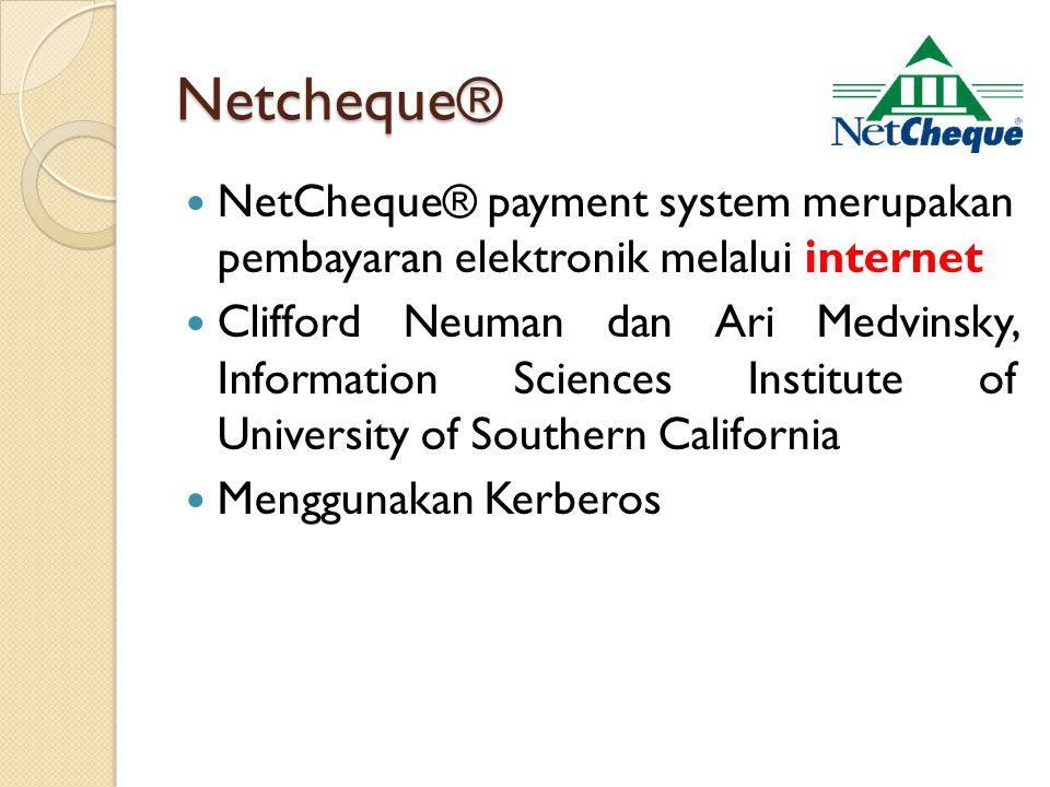 Netcheque® NetCheque® payment system merupakan pembayaran elektronik melalui internet.